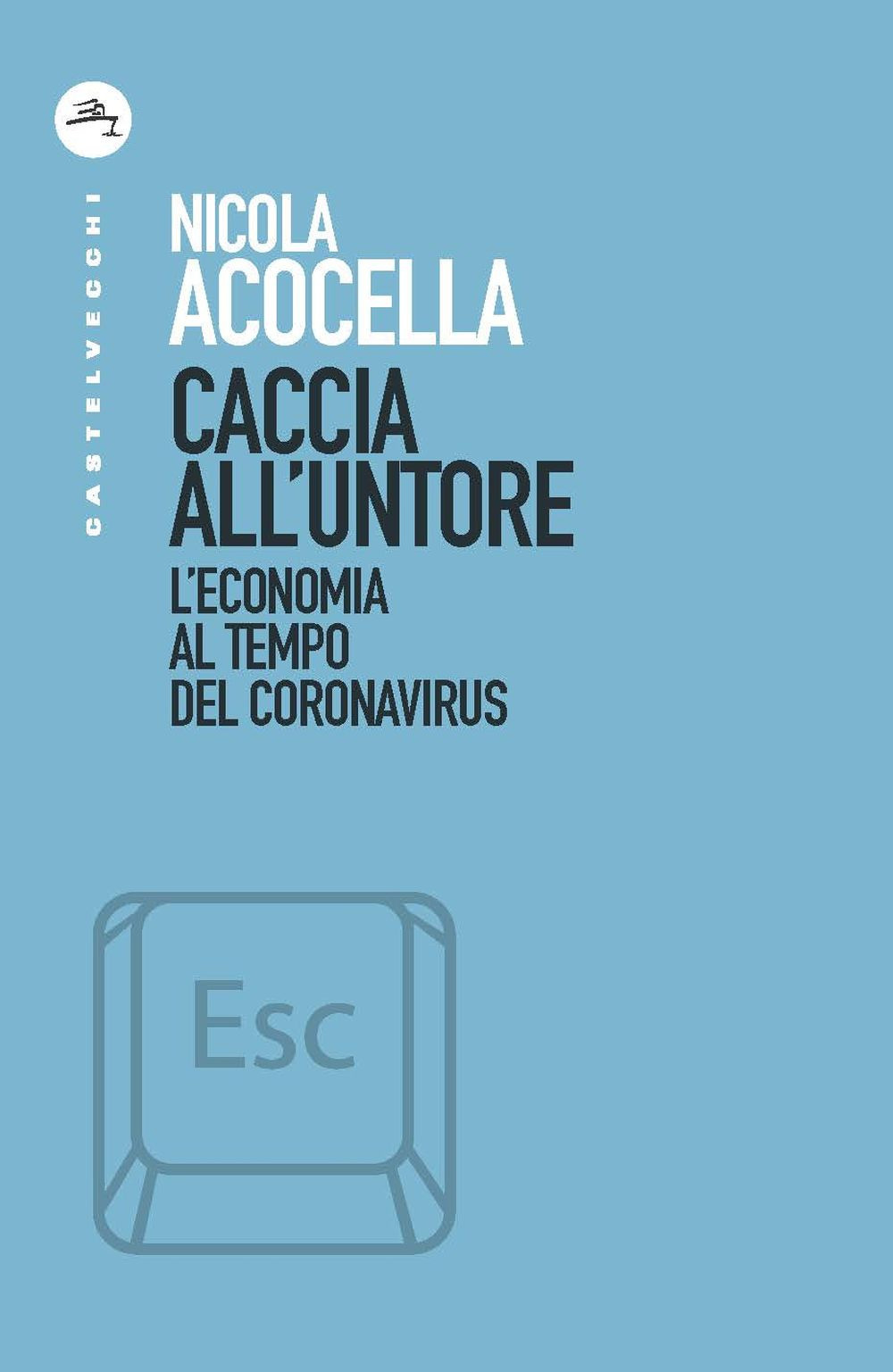 CACCIA ALL'UNTORE. L'ECONOMIA AL TEMPO DEL CORONAVIRUS - 9788832901153