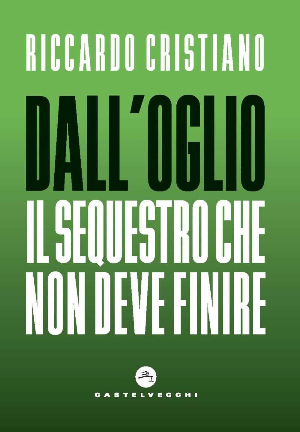 DALL'OGLIO. IL SEQUESTRO CHE NON DEVE FINIRE - Cristiano Riccardo - 9788832901566