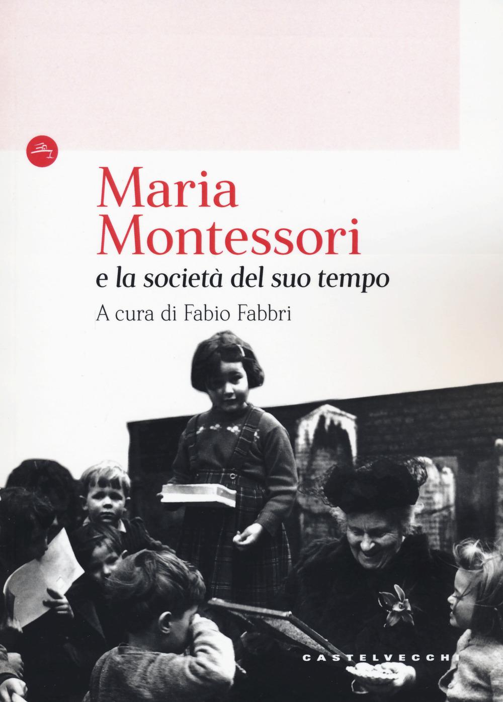 MARIA MONTESSORI E LA SOCIETÀ DEL SUO TEMPO (1870-1952) - 9788832901733