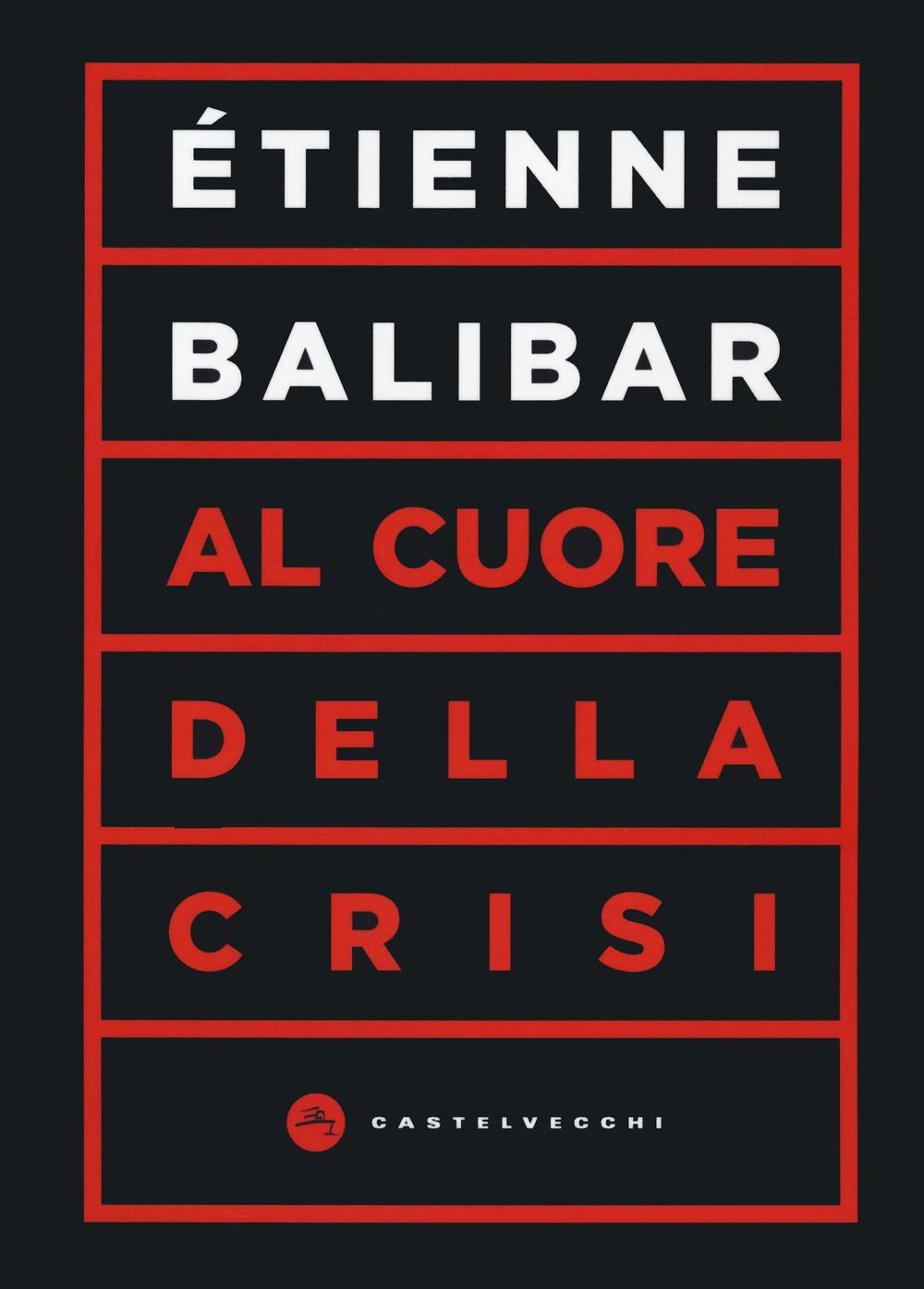 AL CUORE DELLA CRISI - Balibar Étienne - 9788832901948