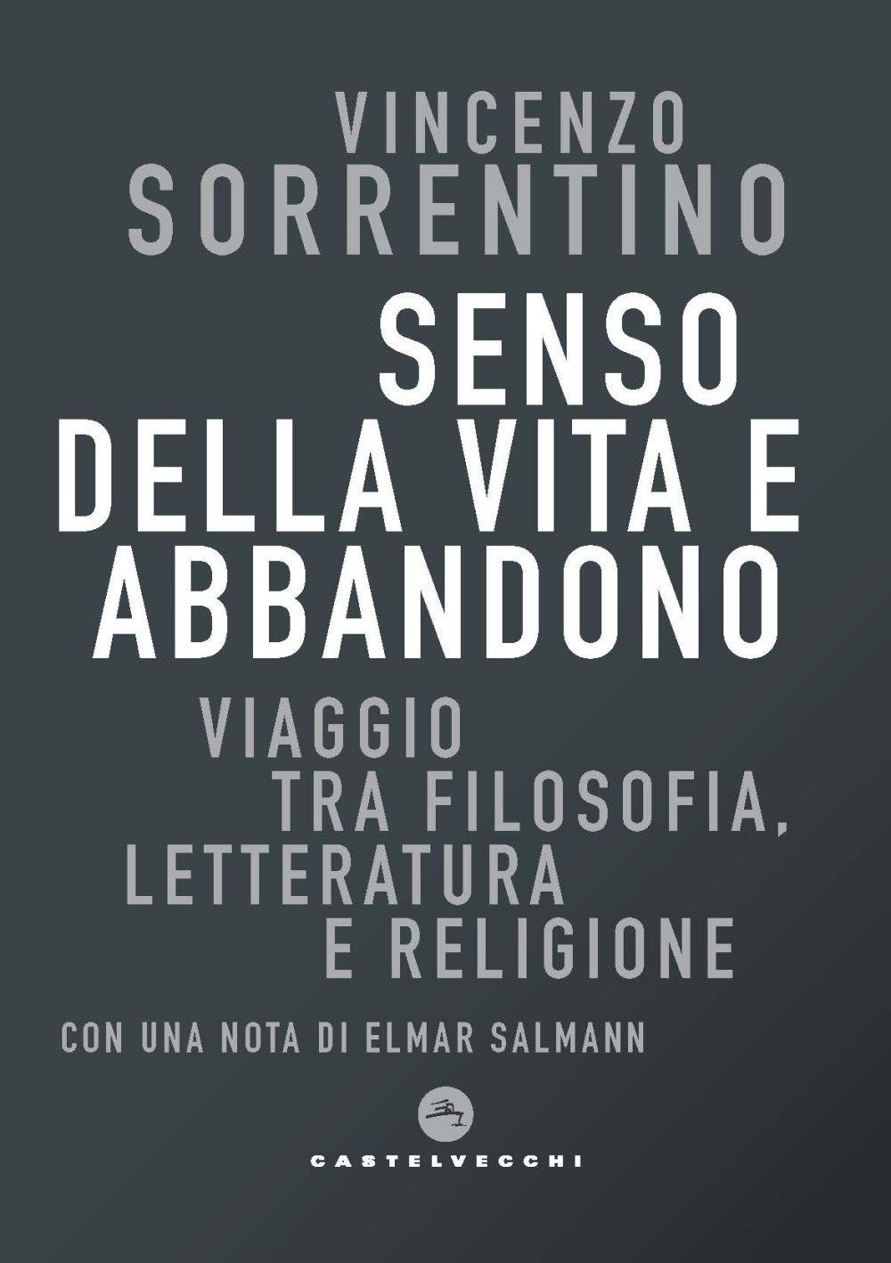 SENSO DELLA VITA E ABBANDONO - Sorrentino Vincenzo - 9788832901962
