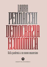 DEMOCRAZIA ECONOMICA - DALLA PANDEMIA A UN NUOVO UMANESIMO di PENNACCHI LAURA