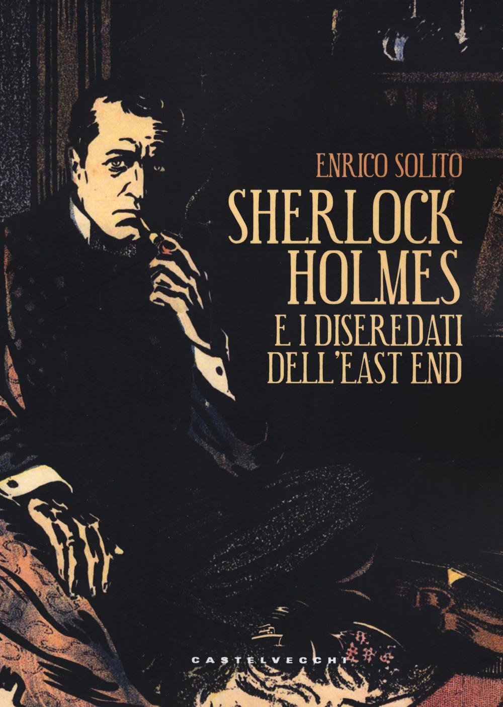 SCHERLOCK HOLMES E I DISEREDATI DELL'EAST END - Solito Enrico - 9788832902716