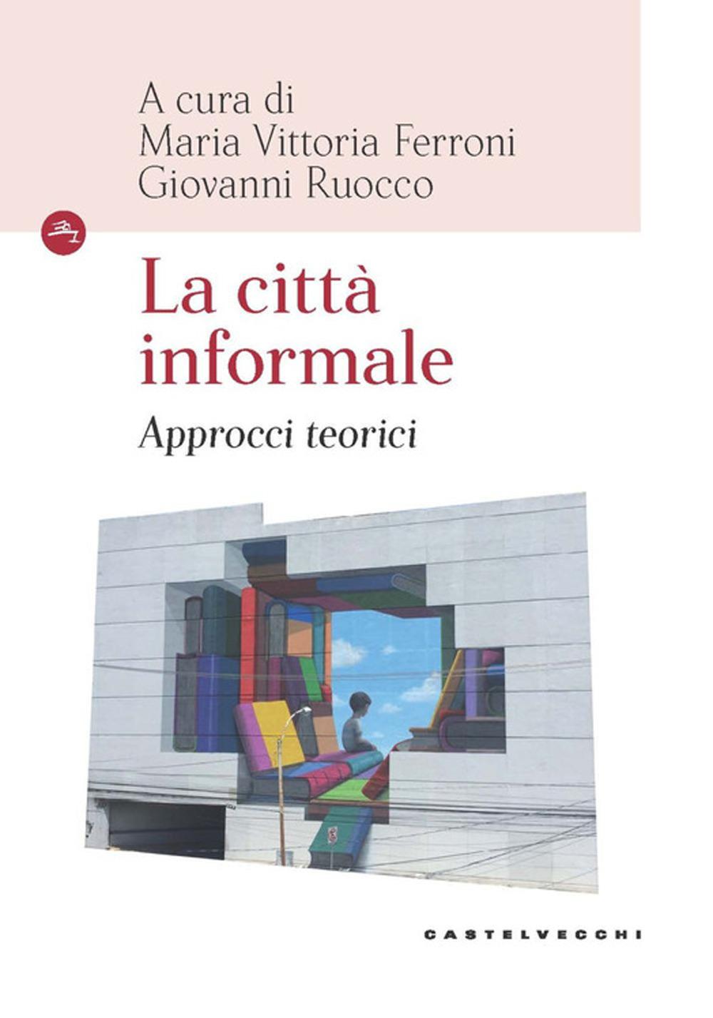 CITTÀ INFORMALE. APPROCCI TEORICI (LA) - Ferroni M. V. (cur.); Ruocco G. (cur.) - 9788832903058