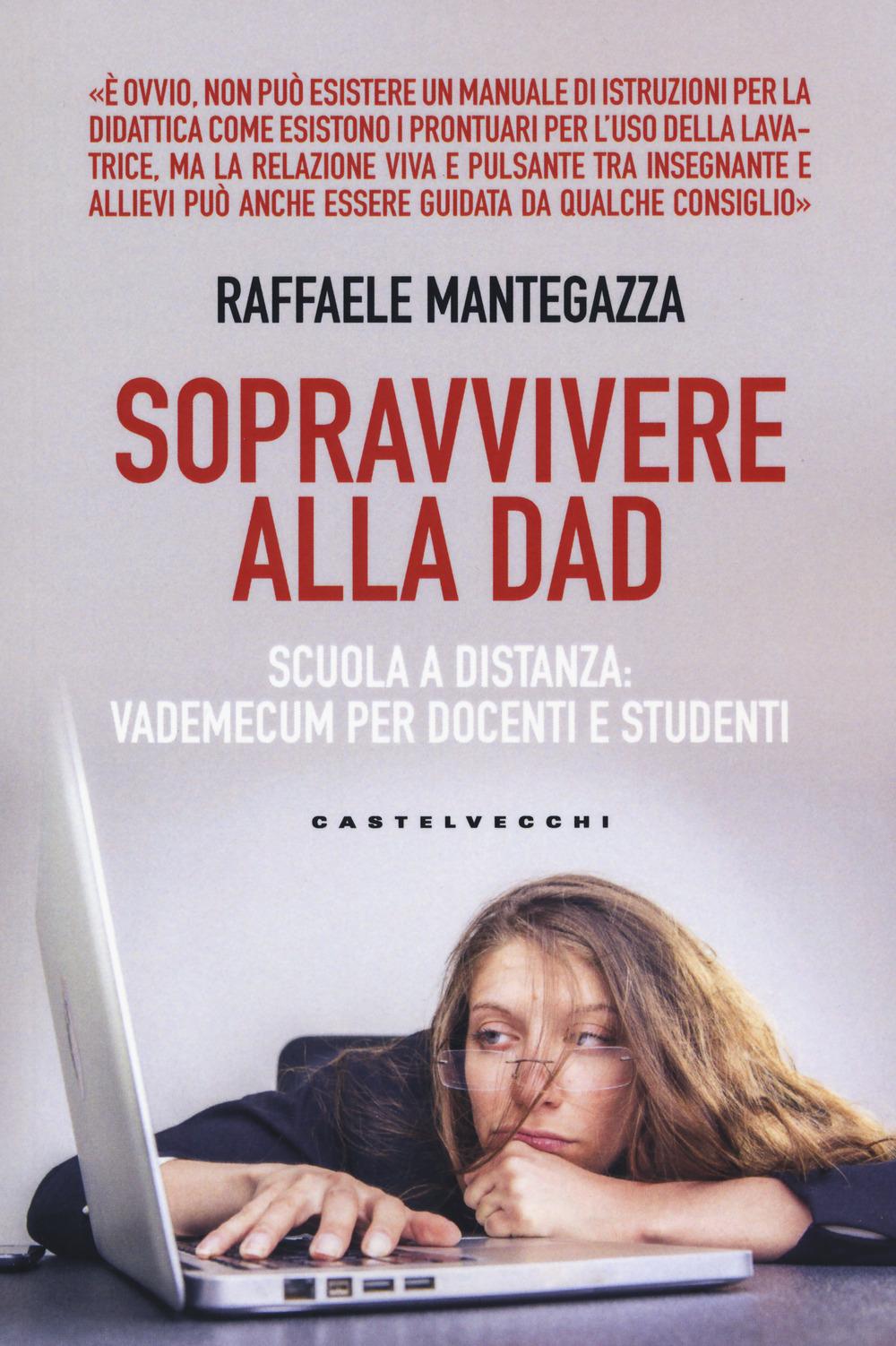 SOPRAVVIVERE ALLA DAD. SCUOLA A DISTANZA: VADEMECUM PER DOCENTI E STUDENTI - 9788832903164