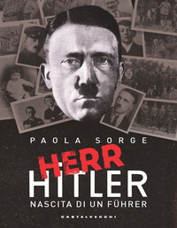 HERR HITLER - NASCITA DI UN FUHRER di SORGE PAOLA