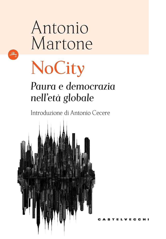 NOCITY. PAURA E DEMOCRAZIA NELL'ETÀ GLOBALE - Martone Antonio - 9788832904208