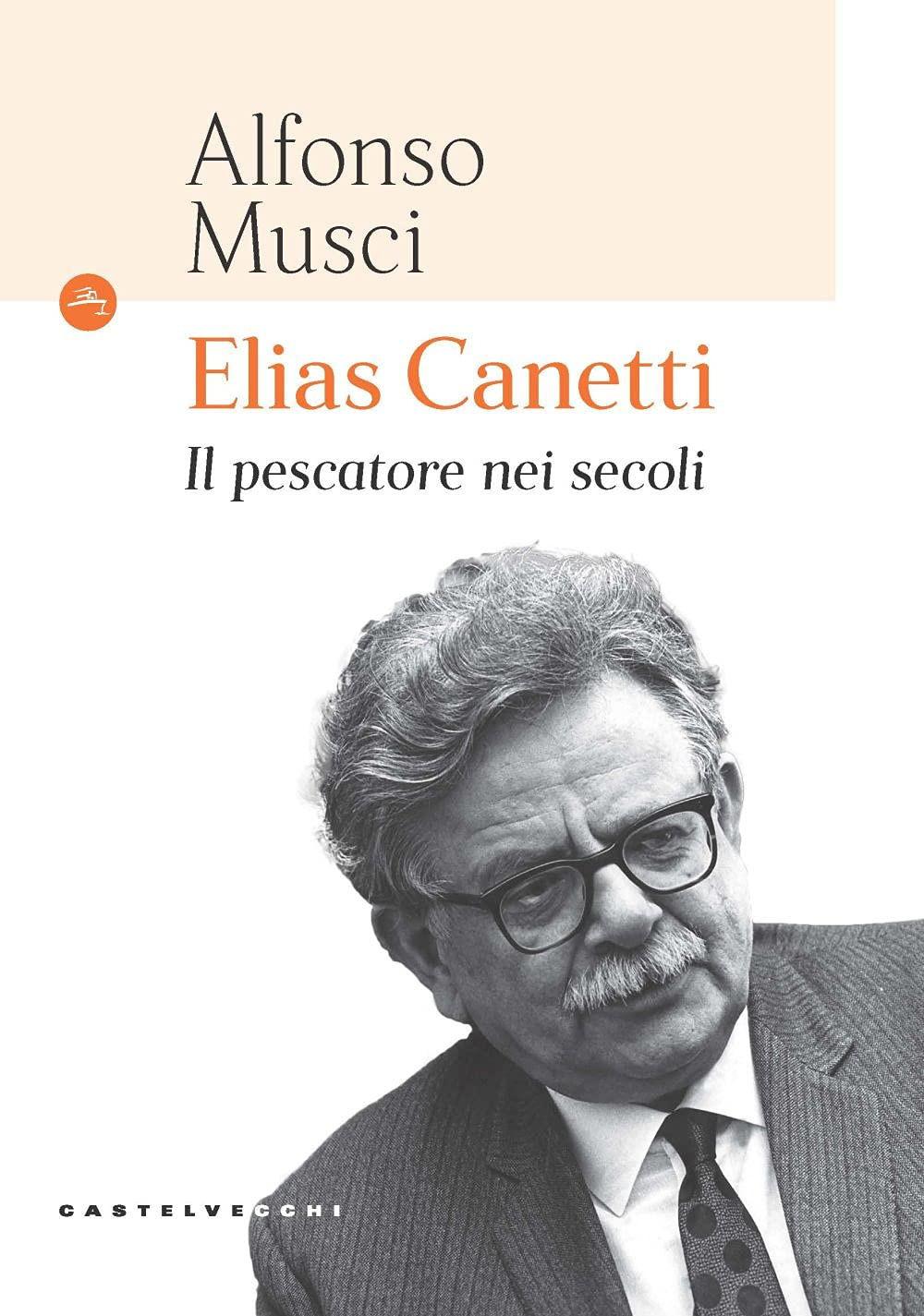 ELIAS CANETTI. IL PESCATORE NEI SECOLI - 9788832904437