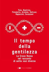 TEMPO DELLA GENTILEZZA - LA CROCE ROSSA NEL RACCONTO DI SETTE VOCI DIVERSE