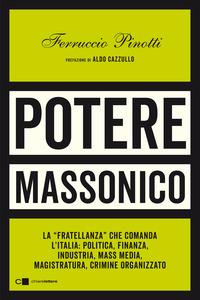 POTERE MASSONICO - LA FRATELLANZA CHE COMANDA L'ITALIA di PINOTTI FERRUCCIO
