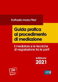 GUIDA PRATICA AL PROCEDIMENTO DI MEDIAZIONE 2021 di PILERI RAFFAELLA MARIA