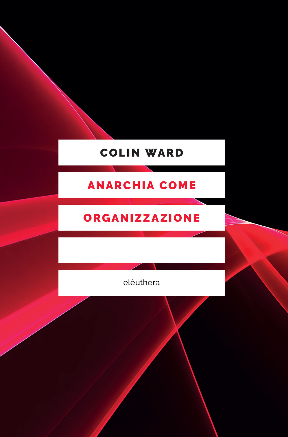 ANARCHIA COME ORGANIZZAZIONE N.E. - COLIN WARD - 9788833020334
