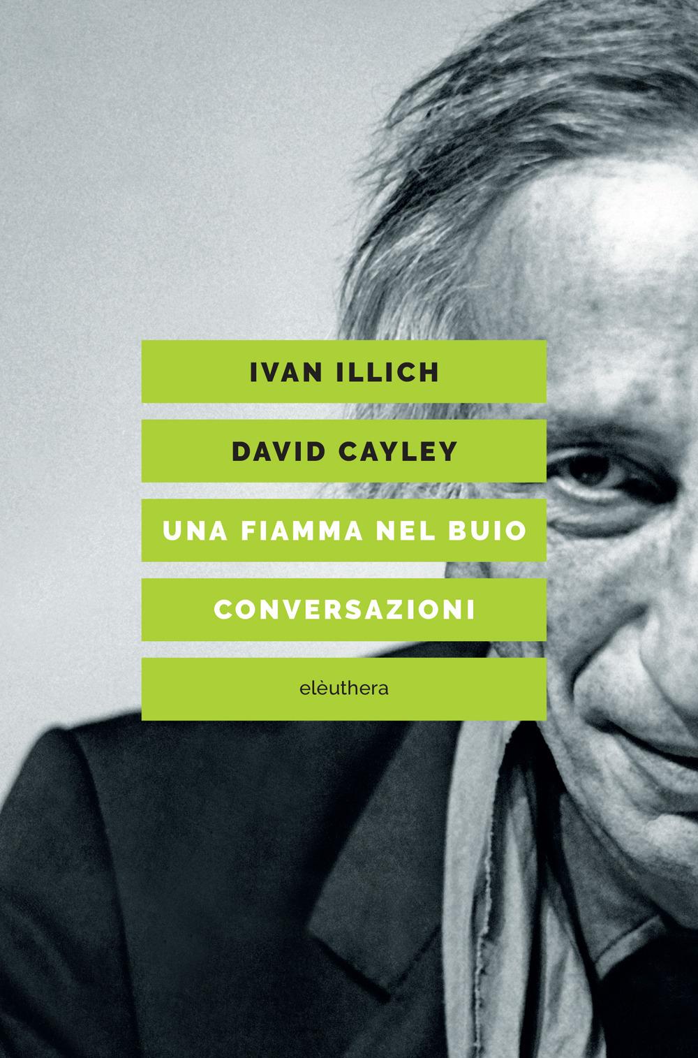 FIAMMA NEL BUIO. CONVERSAZIONI (UNA) - Illich Ivan; Cayley David - 9788833020723