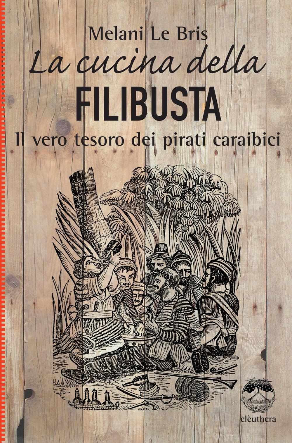 CUCINA DELLA FILIBUSTA (LA) - Le Bris Melani - 9788833020815