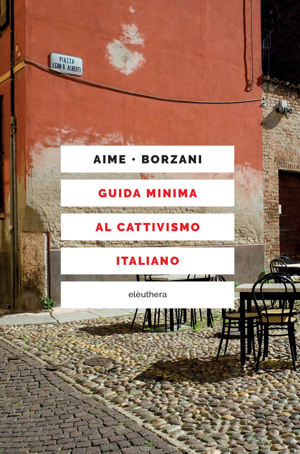 GUIDA MINIMA AL CATTIVISMO ITALIANO - Aime Marco; Borzani Luca - 9788833020983