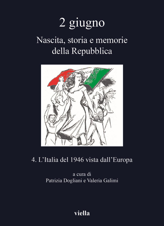 2 giugno. Nascita, storia e memorie della Repubblica. Vol. 4: L' Italia del 1946 vista dall'Europa