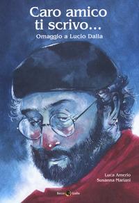 CARO AMICO TI SCRIVO - OMAGGIO A LUCIO DALLA di AMERIO L. - MARIANI S.