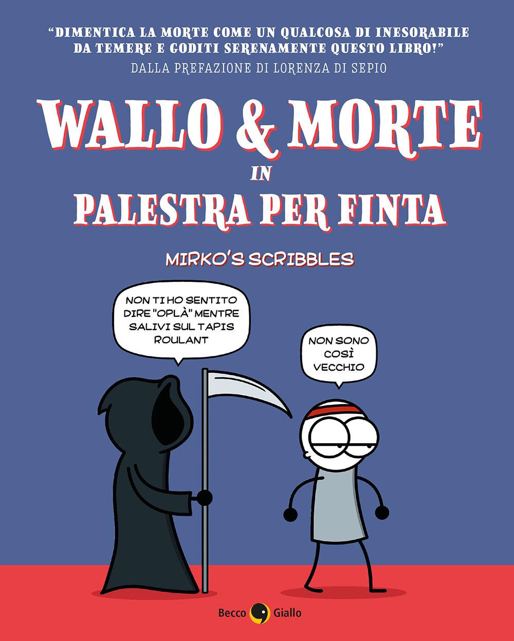 WALLO & MORTE IN PALESTRA PER FINTA - Martorello Mirko - 9788833140971