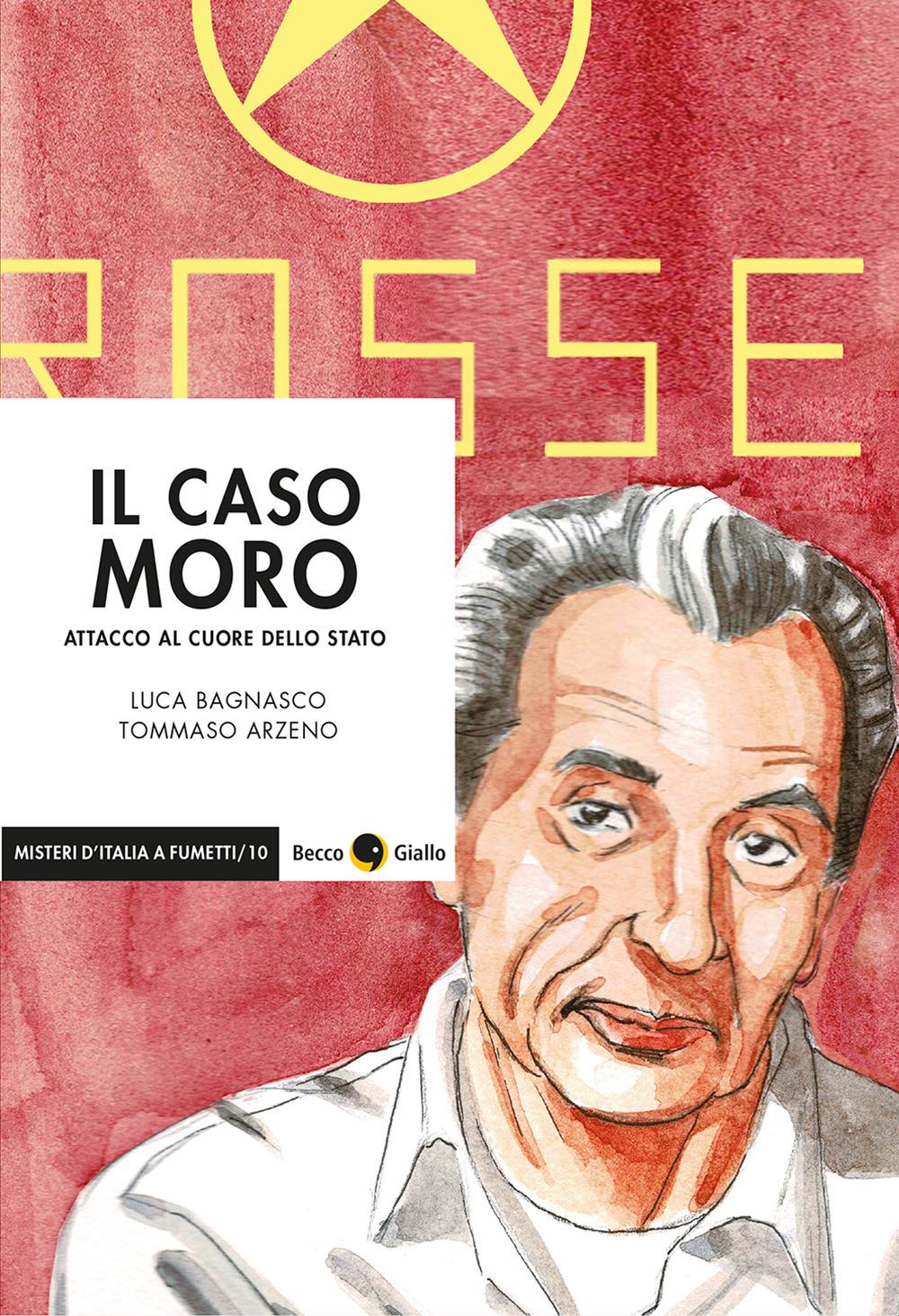 CASO MORO. ATTACCO AL CUORE DELLO STATO (IL) - Bagnasco Luca; Arzeno Tommaso - 9788833141091