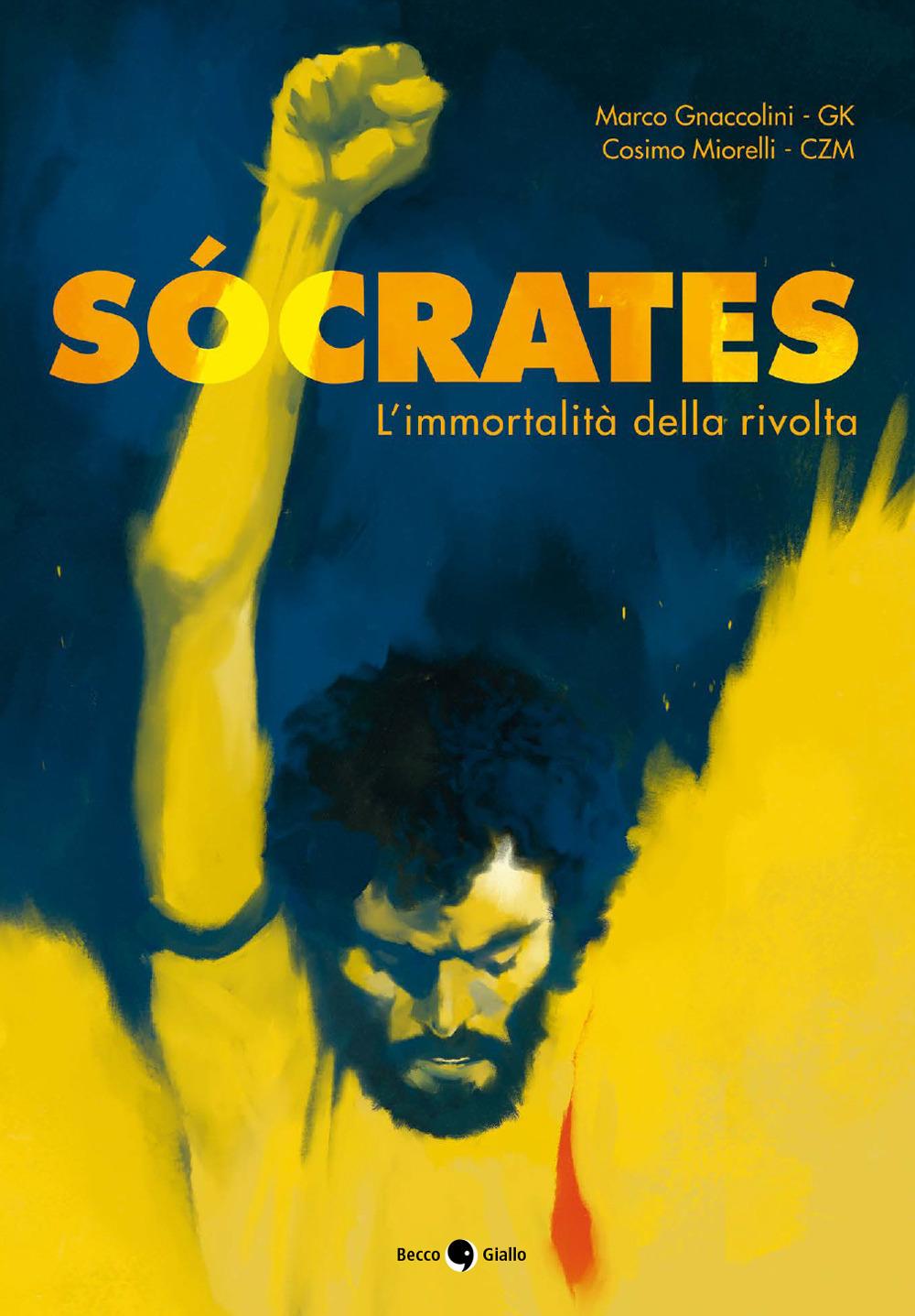 SOCRATES. L'IMMORTALITÀ DELLA RIVOLTA - Gnaccolini Marco; Miorelli Cosimo - 9788833141145