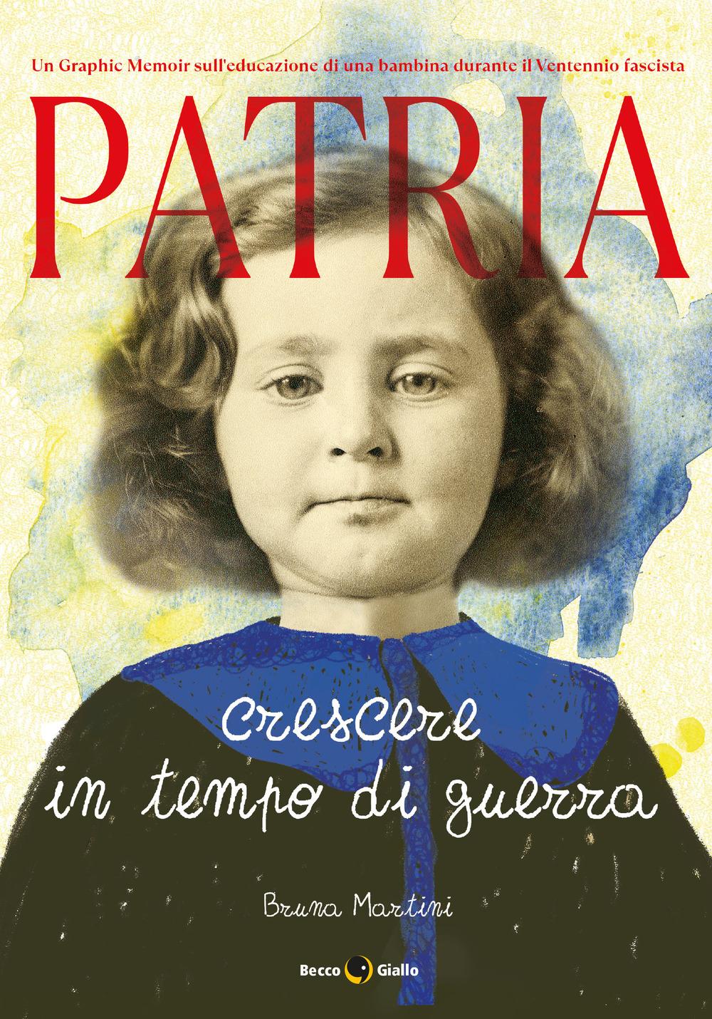 PATRIA. CRESCERE IN TEMPO DI GUERRA - Martini Bruna - 9788833141404
