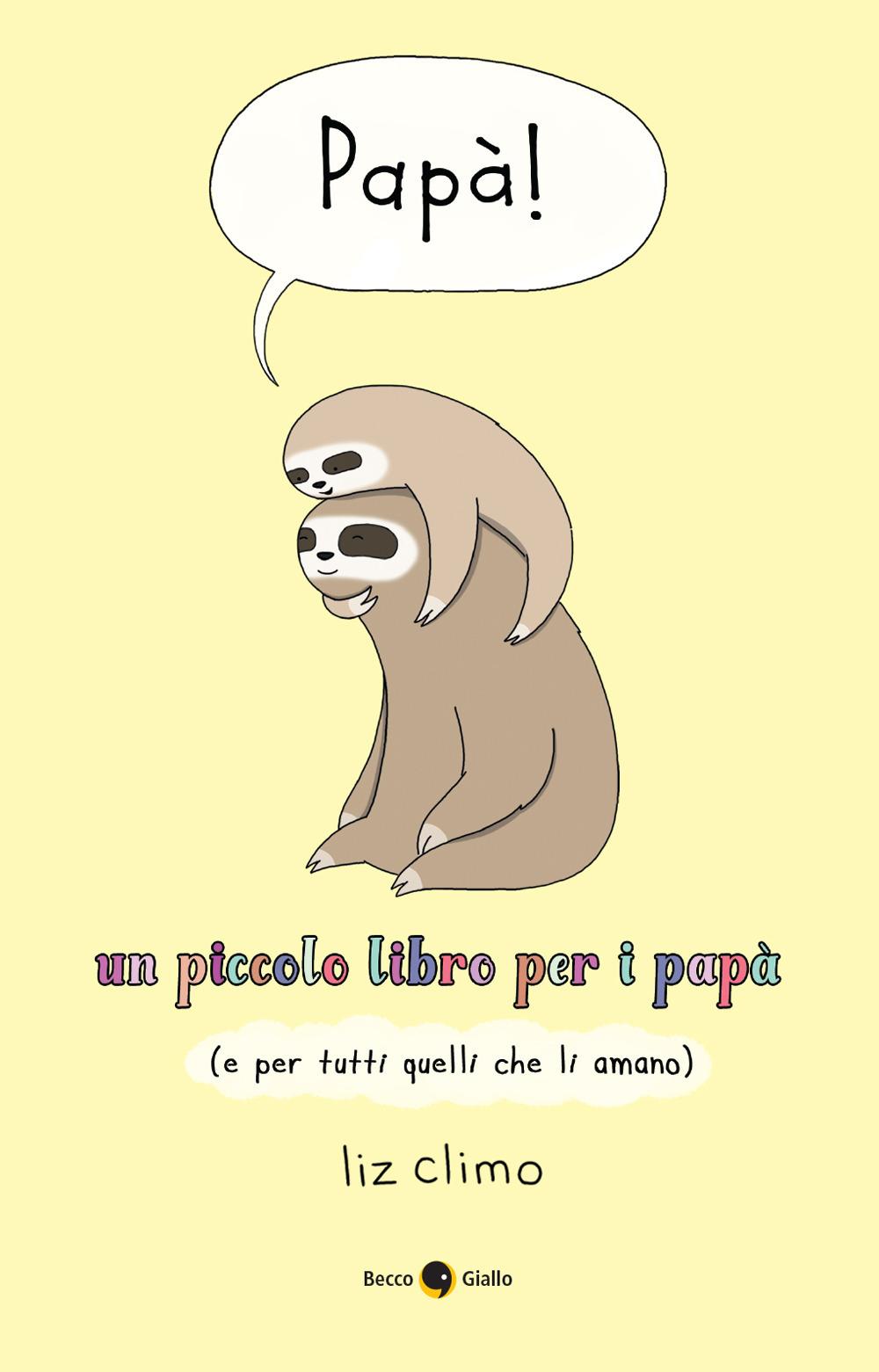 PAPÀ! UN PICCOLO LIBRO PER I PAPÀ (E PER TUTTI QUELLI CHE LI AMANO) - Climo Liz - 9788833141763
