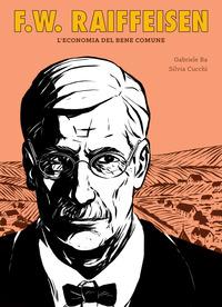 F.W. RAIFFEISEN L'ECONOMIA DEL BENE COMUNE di BA GABRIELE