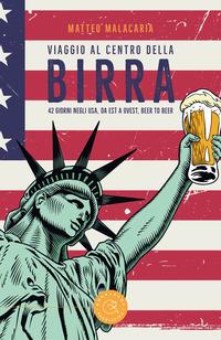 VIAGGIO AL CENTRO DELLA BIRRA - 42 GIORNI NEGLI USA DA EST A OVEST BEER TO BEER di...