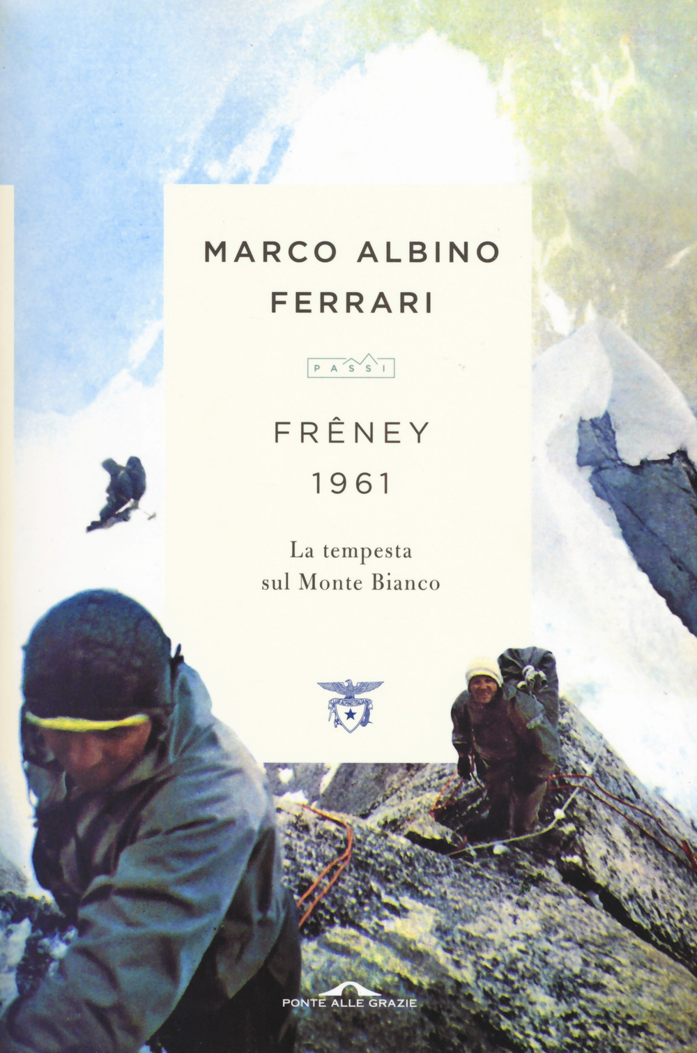 Freney 1961. La tempesta sul Monte Bianco. Nuova ediz.