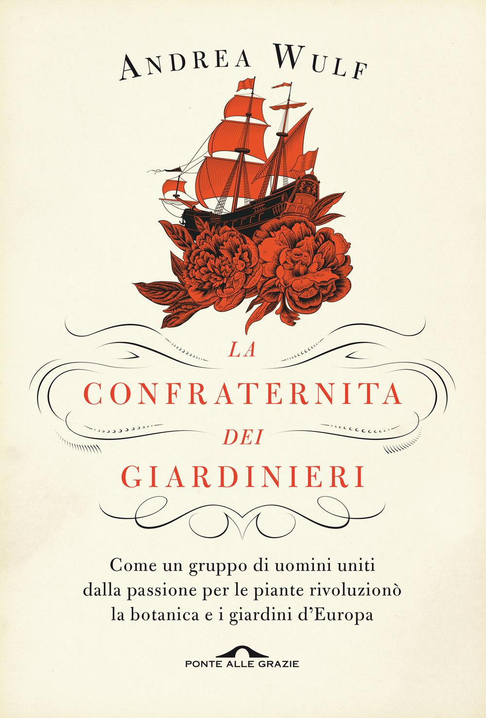 La confraternita dei giardinieri. Come un gruppo di uomini uniti dalla passione per le piante rivoluzionò la botanica e i giardini d'Europa