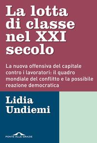 LOTTA DI CLASSE NEL XXI SECOLO - LA NUOVA OFFENSIVA DEL CAPITALE CONTRO I LAVORATORI IL...