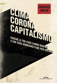 CLIMA CORONA CAPITALISMO - PERCHE' LE TRE COSE VANNO INSIEME E CHE COSA DOBBIAMO FARE...