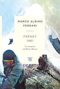 FRENEY 1961 - LA TEMPESTA SUL MONTE BIANCO di FERRARI MARCO ALBINO