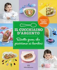 CUCCHIAINO D'ARGENTO 12 - RICETTE GREEN CHE PIACCIONO AI BAMBINI
