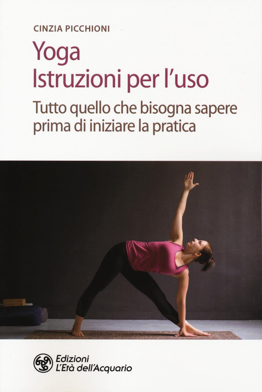 YOGA. ISTRUZIONI PER L'USO - Picchioni Cinzia - 9788833361512