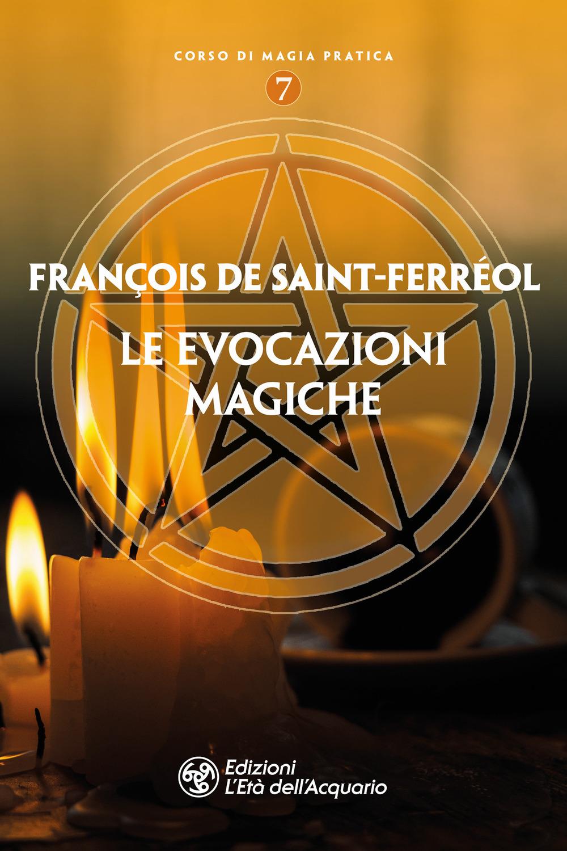 EVOCAZIONI MAGICHE (LE) - Saint-Ferreol François de - 9788833361956
