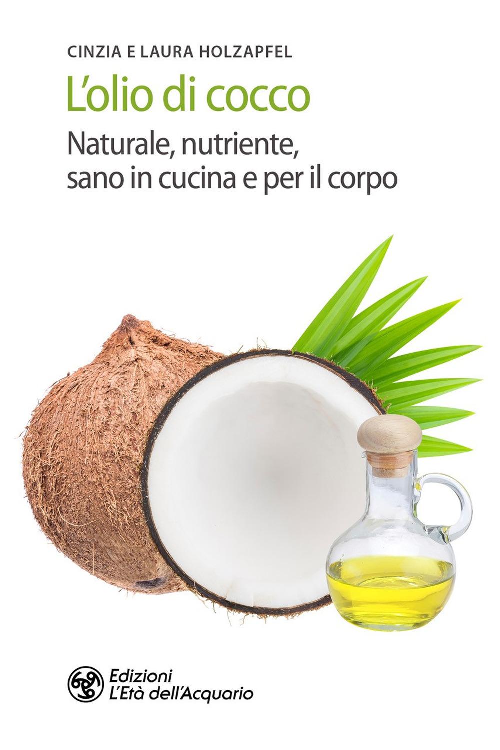 OLIO DI COCCO. NATURALE, NUTRIENTE, SANO IN CUCINA E PER IL CORPO (L') - 9788833361987