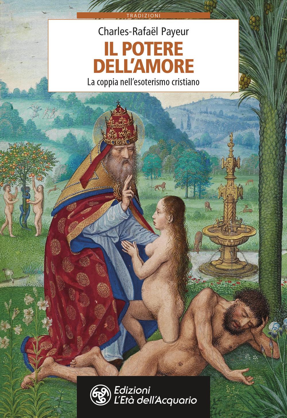 POTERE DELL'AMORE. IL RAPPORTO DI COPPIA SECONDO L'INSEGNAMENTO TRADIZIONALE DELL'ESOTERISMO CRISTIANO (IL) - Payeur Charles-Rafaël; Bresci I. (cur.); Manzana M. (cur.) - 9788833362076