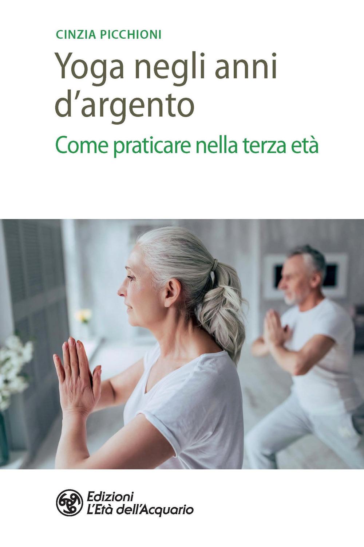 YOGA NEGLI ANNI D'ARGENTO - Picchioni Cinzia - 9788833362328