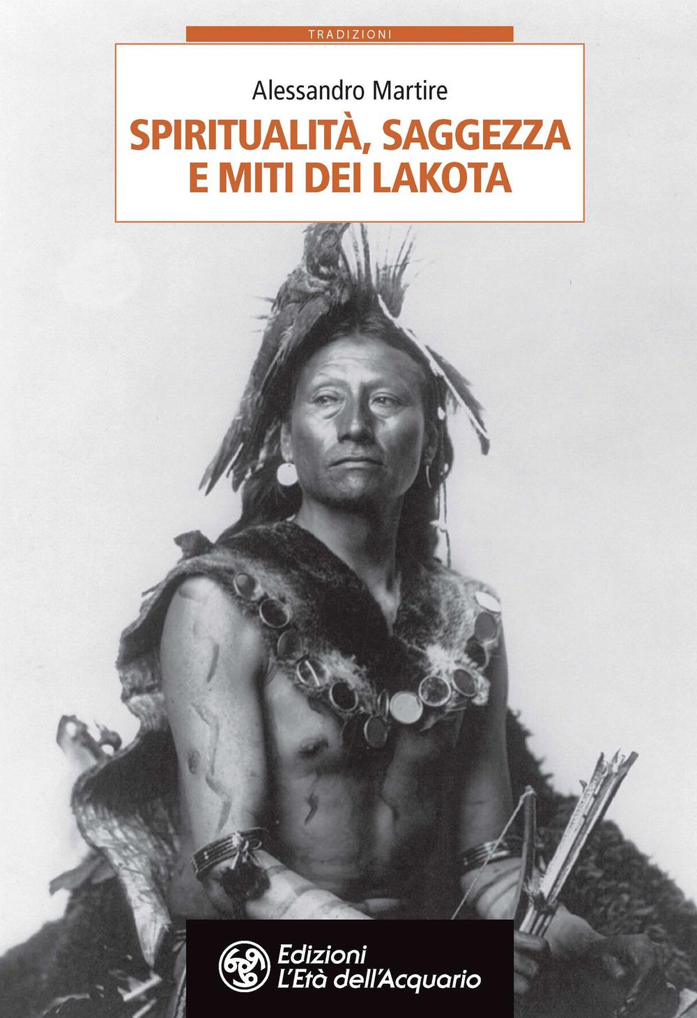 SPIRITUALITÀ SAGGEZZA E MITI DEI LAKOTA - Martire Alessandro - 9788833362489
