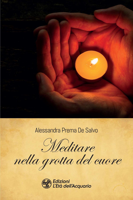 MEDITARE NELLA GROTTA DEL CUORE - Prema De Salvo Alessandra - 9788833362519