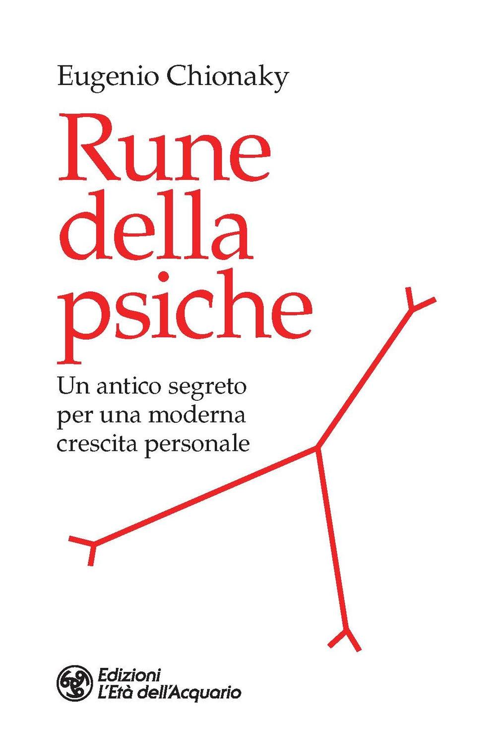 RUNE DELLA PSICHE. UN ANTICO SEGRETO PER UNA MODERNA CRESCITA PERSONALE - Chionaky Eugenio - 9788833362816