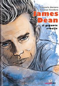 JAMES DEAN - IL GIGANTE RIBELLE di MARZANO G. - GIORDANO V.