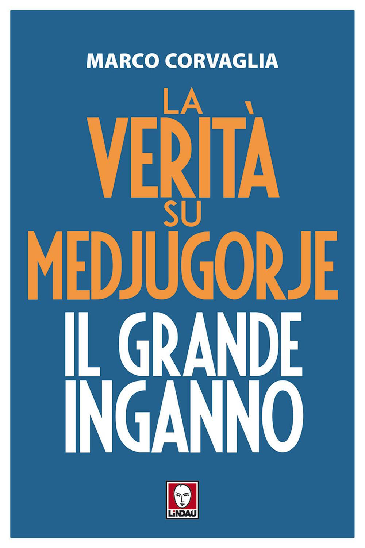 LA VERITA' SU MEDJUGORJE IL GRANDE INGANNO - 9788833530161