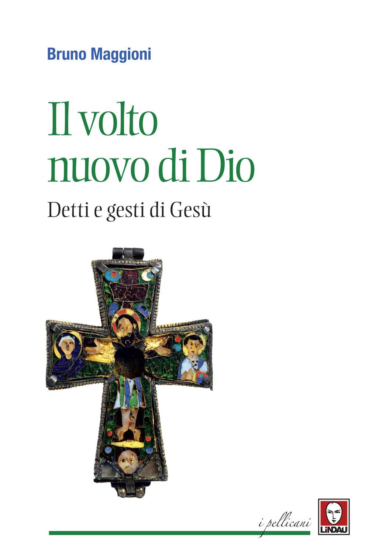 VOLTO NUOVO DI DIO. DETTI E GESTI DI GESÙ (IL) - Maggioni Bruno - 9788833532929