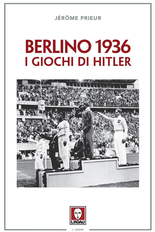 BERLINO 1936. I GIOCHI DI HITLER - Prieur Jérôme - 9788833532998