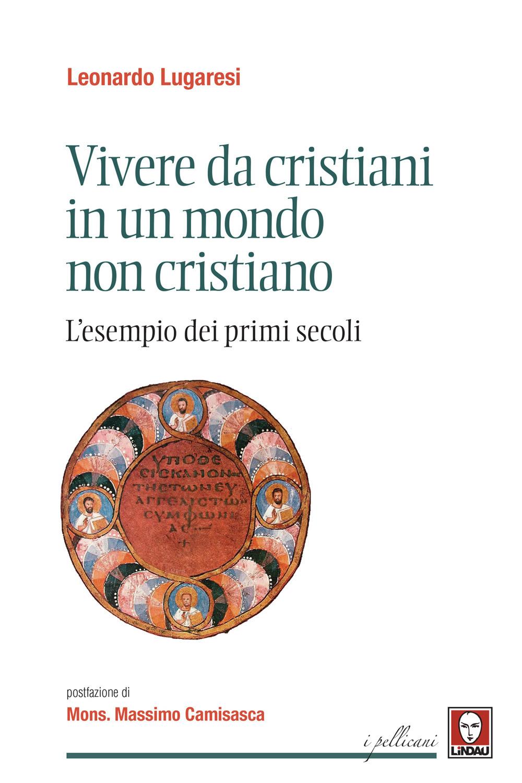 VIVERE DA CRISTIANI IN UN MONDO NON CRISTIANO - Lugaresi Leonardo - 9788833533322