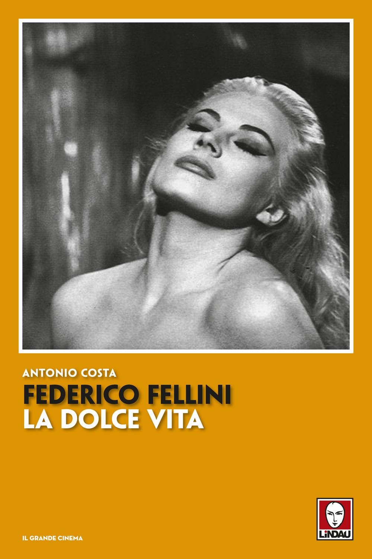 FEDERICO FELLINI. LA DOLCE VITA - Costa Antonio - 9788833533889