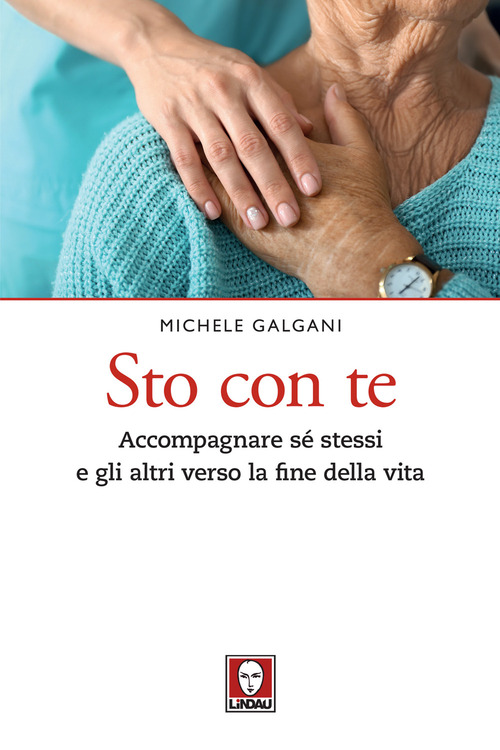 STO CON TE. ACCOMPAGNARE SÉ STESSI E GLI ALTRI VERSO LA FINE DELLA VITA - Galgani Michele - 9788833534275