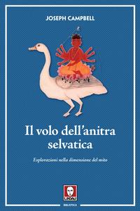 VOLO DELL'ANITRA SELVATICA - ESPLORAZIONI NELLA DIMENSIONE DEL MITO di CAMPBELL JOSEPH